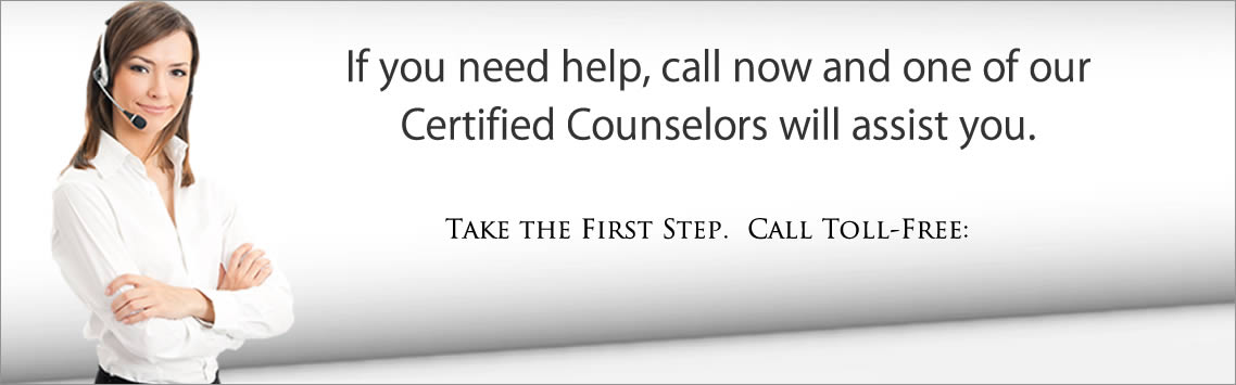 If you need help, call now and one of our Certified Counselors will assist you.
